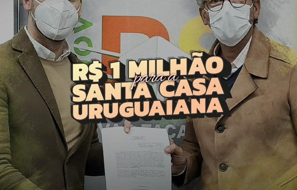 Repasse de R$ 1 milhão de reais para a Santa Casa de Uruguaiana